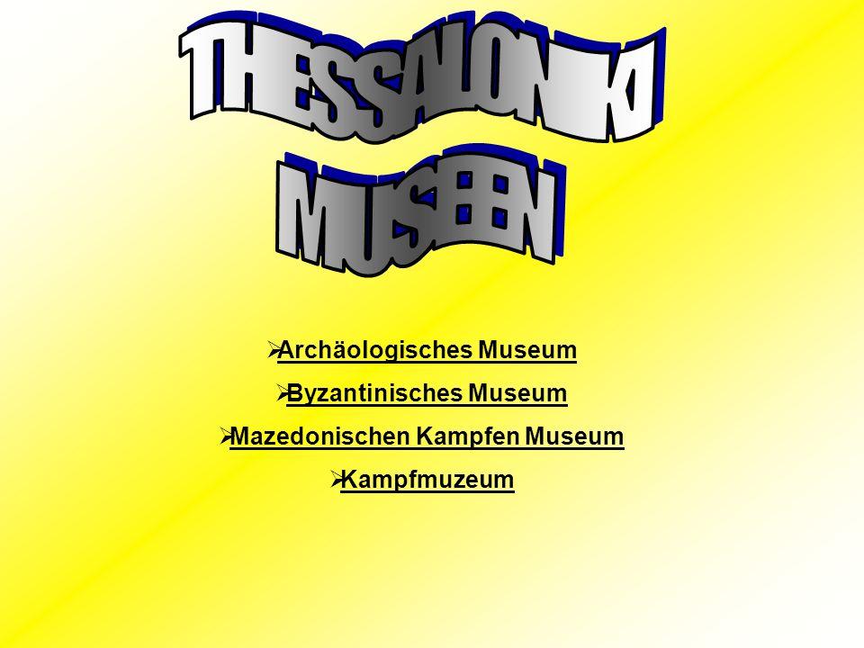 Archäologisches Museum Byzantinisches Museum Mazedonischen Kampfen Museum Kampfmuzeum
