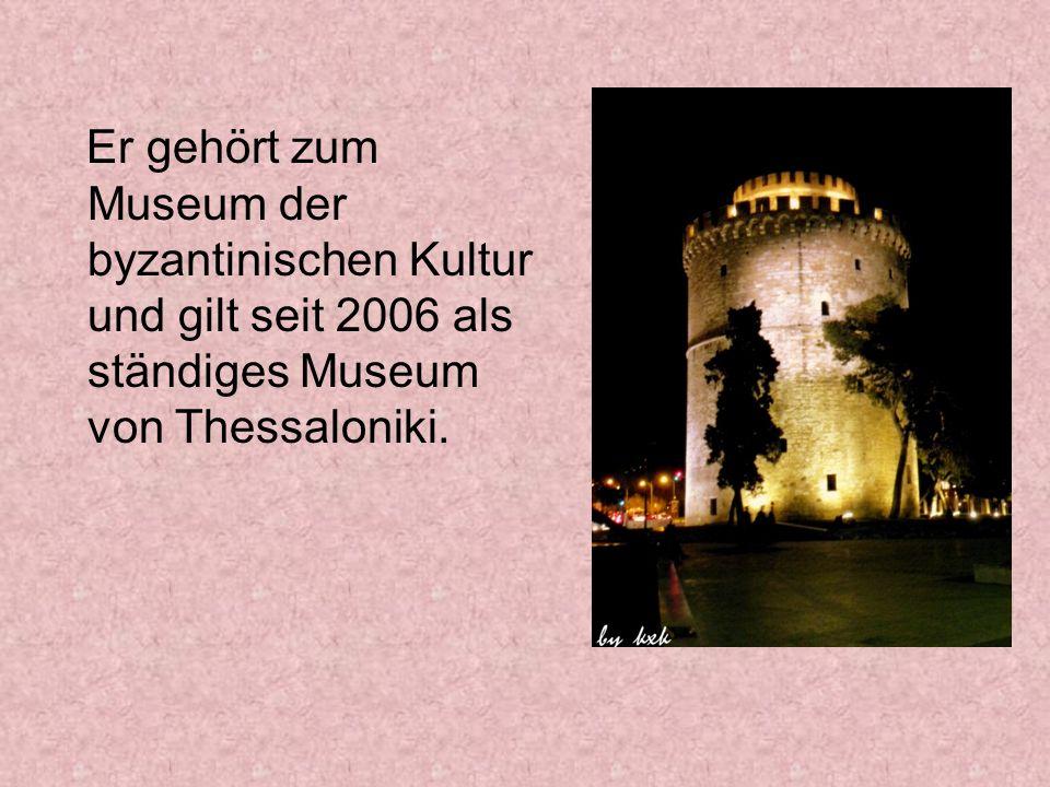 Er gehört zum Museum der byzantinischen Kultur und gilt seit 2006 als ständiges Museum von Thessaloniki.