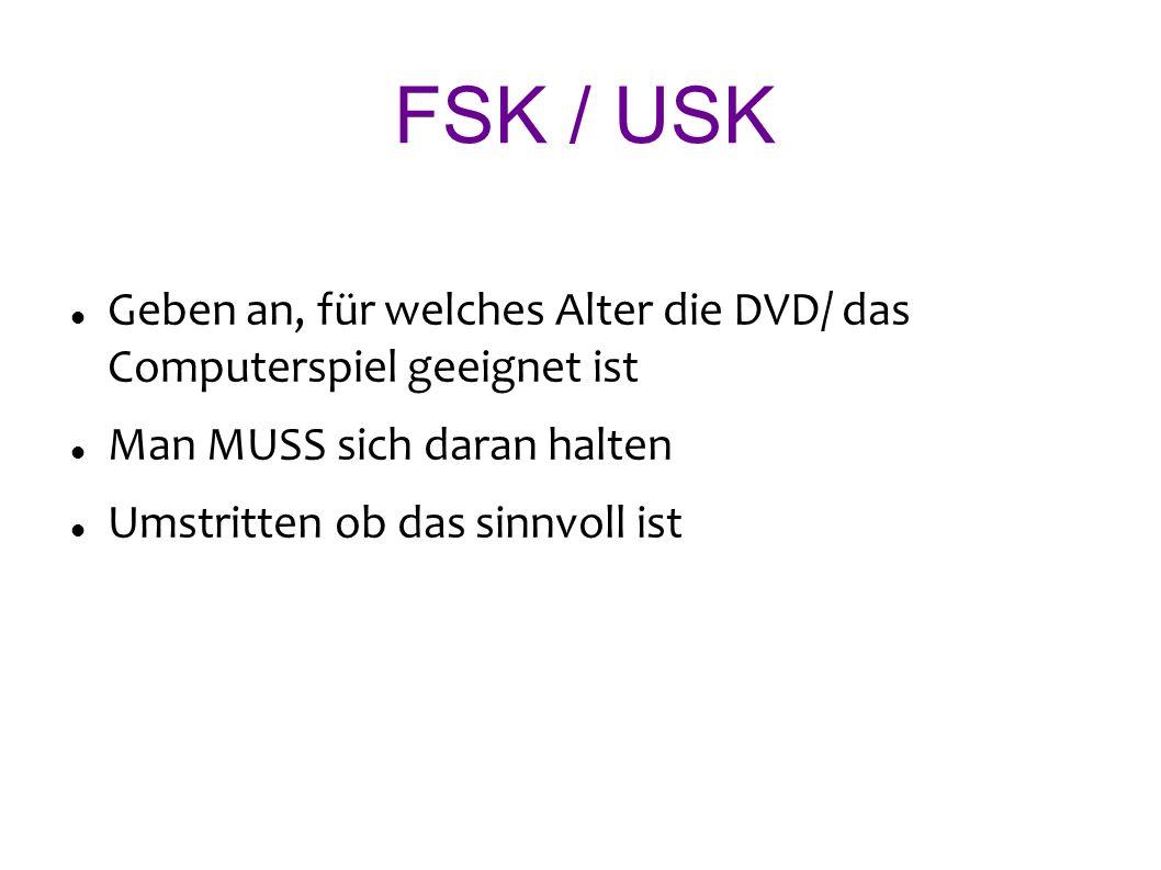 FSK / USK Geben an, für welches Alter die DVD/ das Computerspiel geeignet ist Man MUSS sich daran halten Umstritten ob das sinnvoll ist