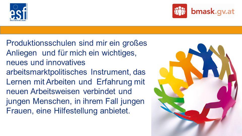 Produktionsschulen sind mir ein großes Anliegen und für mich ein wichtiges, neues und innovatives arbeitsmarktpolitisches Instrument, das Lernen mit A