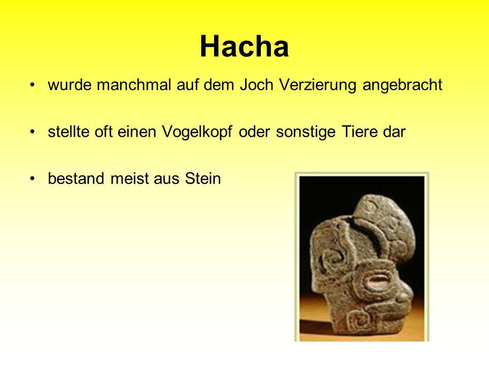 Hacha wurde manchmal auf dem Joch Verzierung angebracht stellte oft einen Vogelkopf oder sonstige Tiere dar bestand meist aus Stein