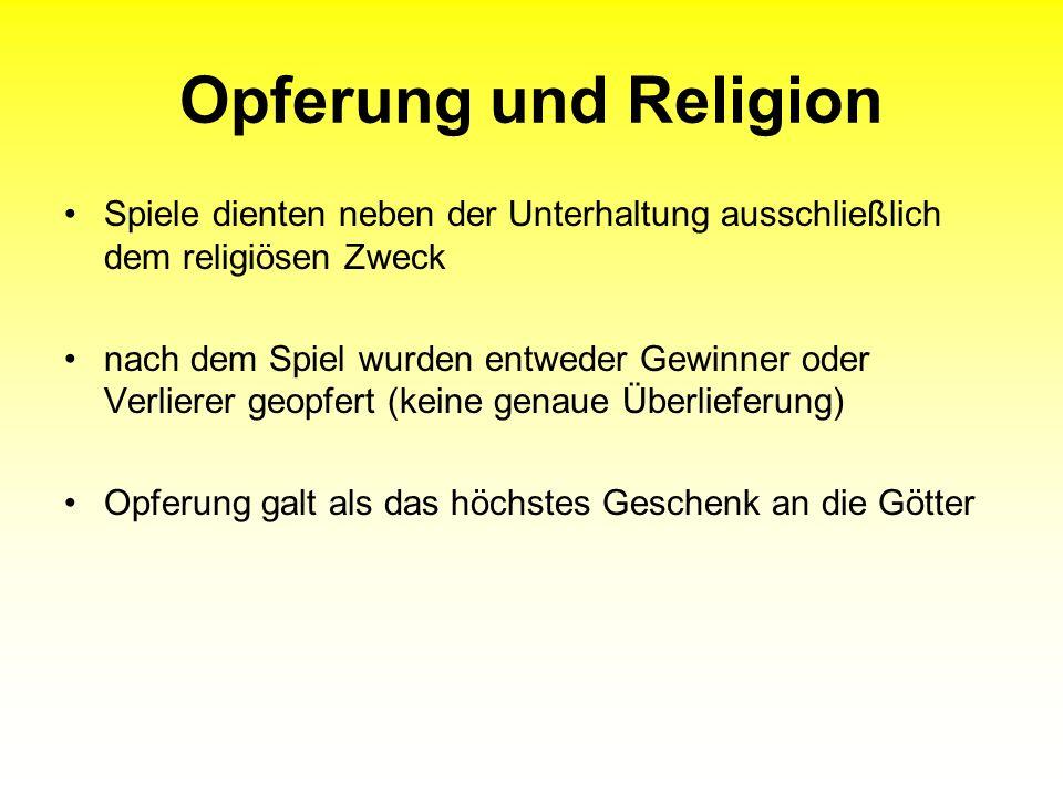 Opferung und Religion Spiele dienten neben der Unterhaltung ausschließlich dem religiösen Zweck nach dem Spiel wurden entweder Gewinner oder Verlierer