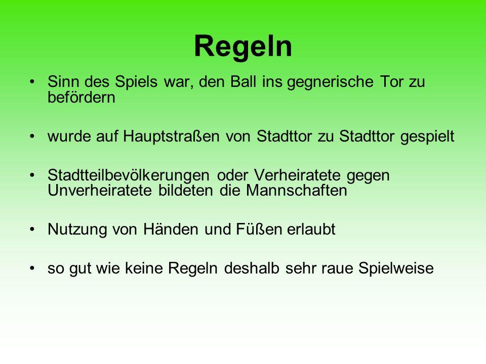Regeln Sinn des Spiels war, den Ball ins gegnerische Tor zu befördern wurde auf Hauptstraßen von Stadttor zu Stadttor gespielt Stadtteilbevölkerungen