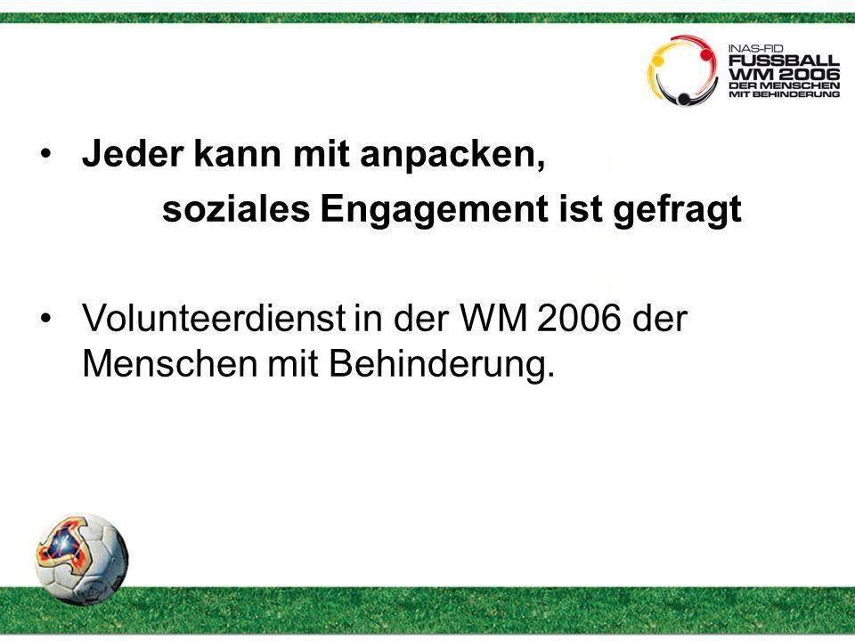Jeder kann mit anpacken, soziales Engagement ist gefragt Volunteerdienst in der WM 2006 der Menschen mit Behinderung.