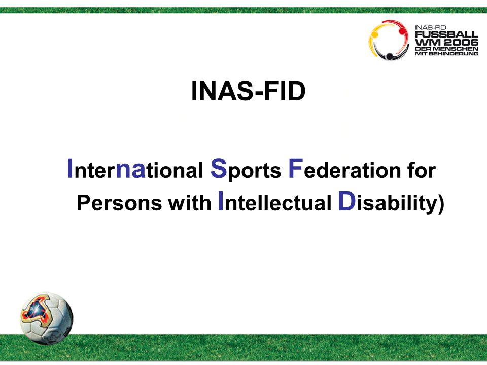 INAS-FID I nter na tional S ports F ederation for Persons with I ntellectual D isability)