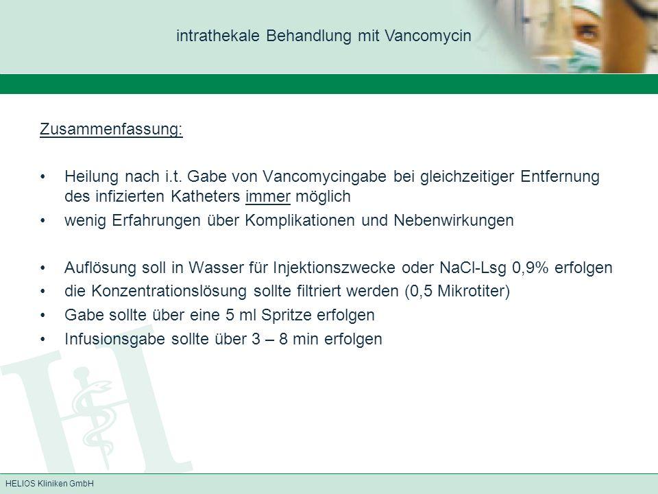 HELIOS Kliniken GmbH Zusammenfassung: Heilung nach i.t. Gabe von Vancomycingabe bei gleichzeitiger Entfernung des infizierten Katheters immer möglich