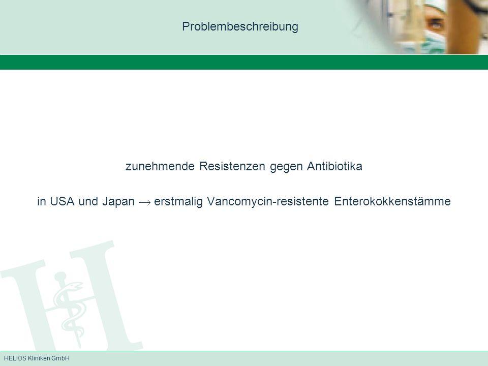 HELIOS Kliniken GmbH zunehmende Resistenzen gegen Antibiotika in USA und Japan erstmalig Vancomycin-resistente Enterokokkenstämme Problembeschreibung