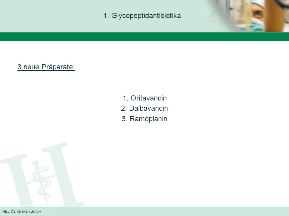 HELIOS Kliniken GmbH 1. Glycopeptidantibiotika 3 neue Präparate: 1. Oritavancin 2. Dalbavancin 3. Ramoplanin