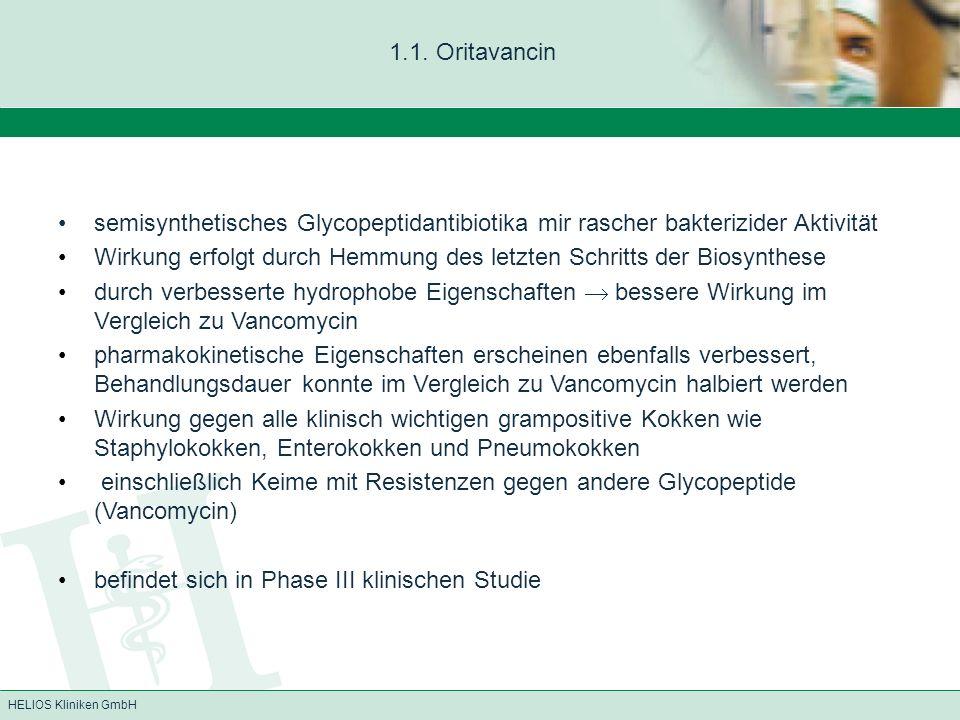 HELIOS Kliniken GmbH 1.1. Oritavancin semisynthetisches Glycopeptidantibiotika mir rascher bakterizider Aktivität Wirkung erfolgt durch Hemmung des le
