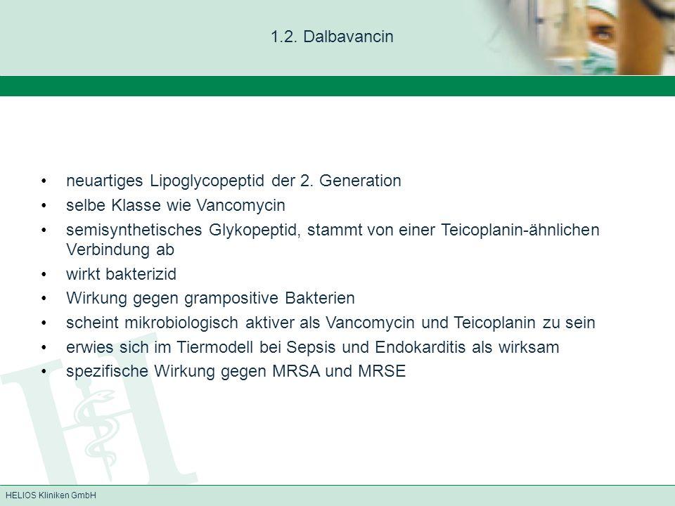 HELIOS Kliniken GmbH 1.2. Dalbavancin neuartiges Lipoglycopeptid der 2. Generation selbe Klasse wie Vancomycin semisynthetisches Glykopeptid, stammt v