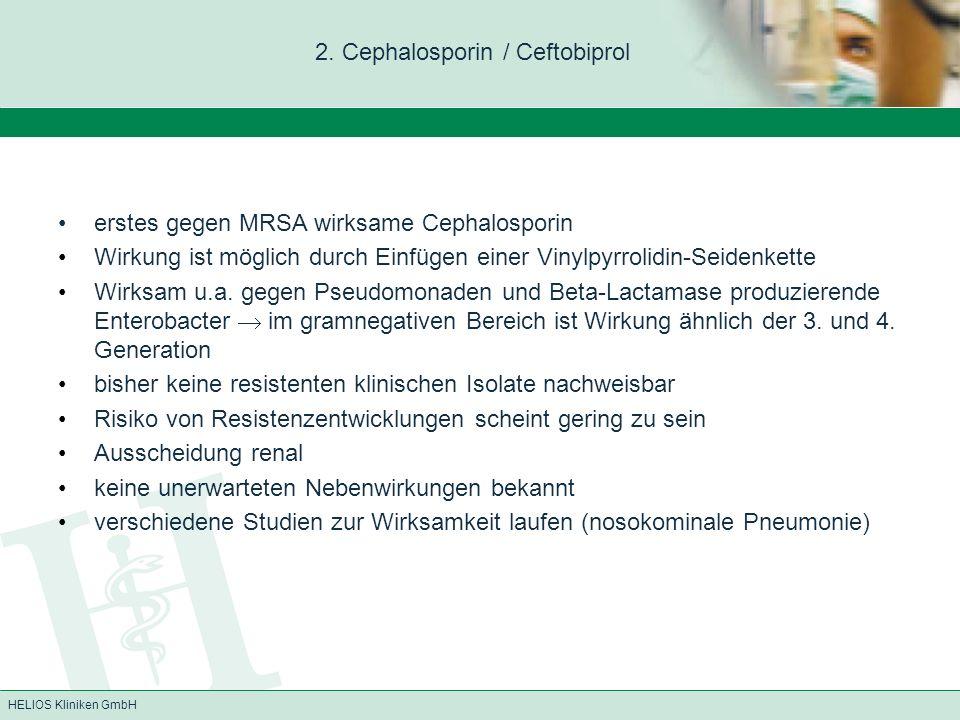 HELIOS Kliniken GmbH 2. Cephalosporin / Ceftobiprol erstes gegen MRSA wirksame Cephalosporin Wirkung ist möglich durch Einfügen einer Vinylpyrrolidin-