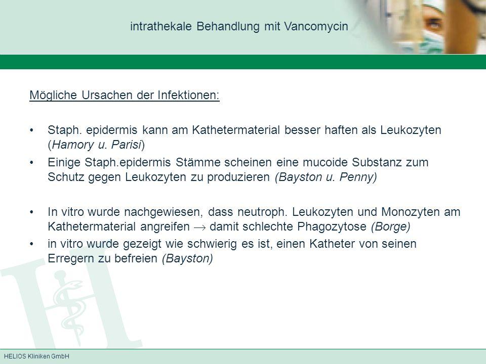 HELIOS Kliniken GmbH Mögliche Ursachen der Infektionen: Staph. epidermis kann am Kathetermaterial besser haften als Leukozyten (Hamory u. Parisi) Eini