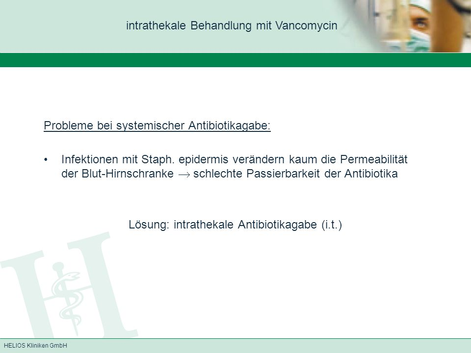 HELIOS Kliniken GmbH Probleme bei systemischer Antibiotikagabe: Infektionen mit Staph. epidermis verändern kaum die Permeabilität der Blut-Hirnschrank