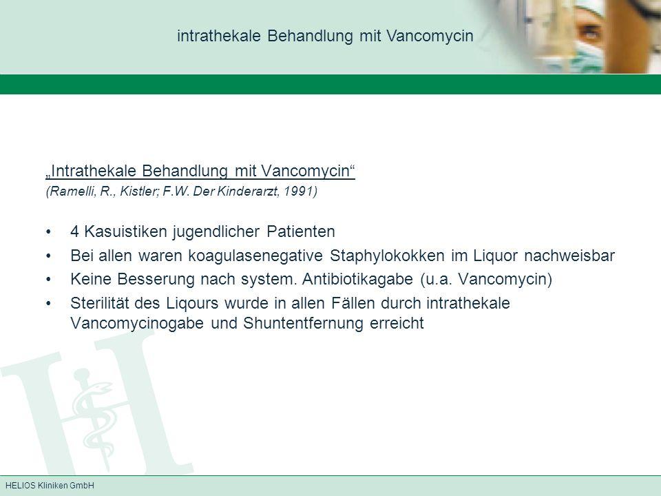 HELIOS Kliniken GmbH Intrathekale Behandlung mit Vancomycin (Ramelli, R., Kistler; F.W. Der Kinderarzt, 1991) 4 Kasuistiken jugendlicher Patienten Bei