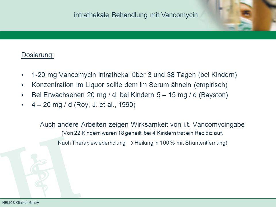 HELIOS Kliniken GmbH intrathekale Behandlung mit Vancomycin Dosierung: 1-20 mg Vancomycin intrathekal über 3 und 38 Tagen (bei Kindern) Konzentration