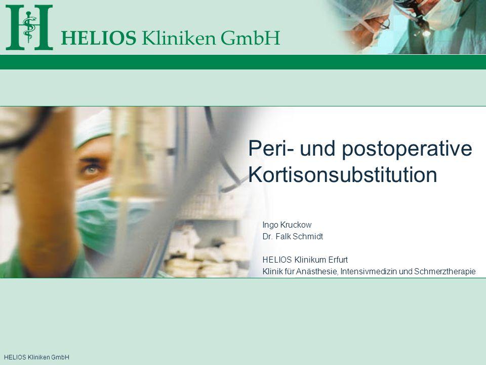 HELIOS Kliniken GmbH Peri- und postoperative Kortisonsubstitution Übersicht über Kortikoidproduktion und Effekte Laborchemische Tests Substitutionstherapie Falldarstellung unsere Standards