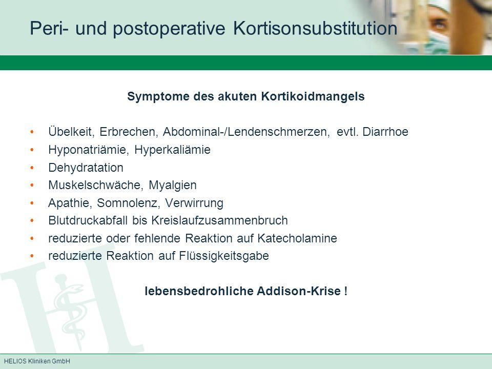 HELIOS Kliniken GmbH Symptome des akuten Kortikoidmangels Übelkeit, Erbrechen, Abdominal-/Lendenschmerzen, evtl. Diarrhoe Hyponatriämie, Hyperkaliämie