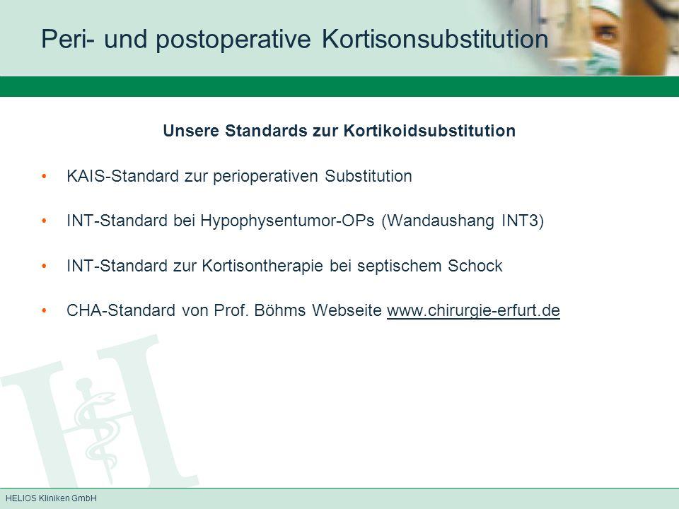 HELIOS Kliniken GmbH Unsere Standards zur Kortikoidsubstitution KAIS-Standard zur perioperativen Substitution INT-Standard bei Hypophysentumor-OPs (Wa