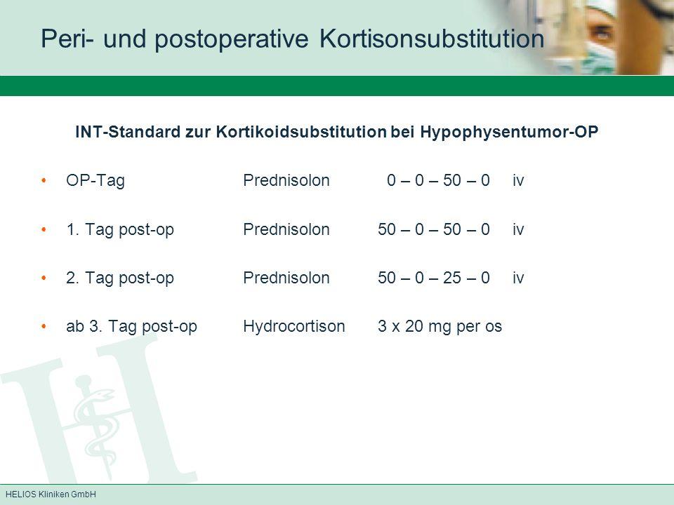 HELIOS Kliniken GmbH INT-Standard zur Kortikoidsubstitution bei Hypophysentumor-OP OP-TagPrednisolon 0 – 0 – 50 – 0 iv 1. Tag post-opPrednisolon50 – 0