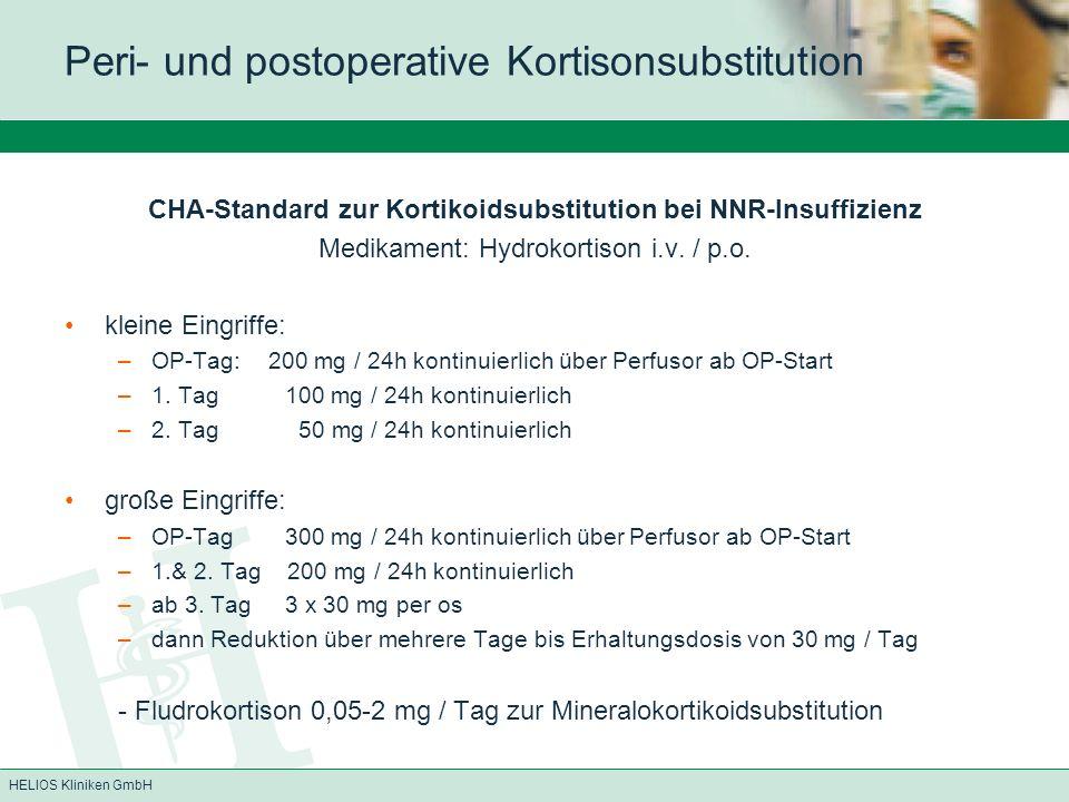 HELIOS Kliniken GmbH CHA-Standard zur Kortikoidsubstitution bei NNR-Insuffizienz Medikament: Hydrokortison i.v. / p.o. kleine Eingriffe: –OP-Tag: 200