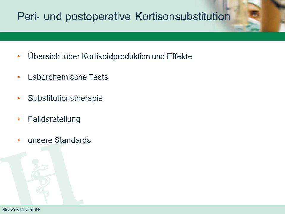 HELIOS Kliniken GmbH Unsere Standards zur Kortikoidsubstitution KAIS-Standard zur perioperativen Substitution INT-Standard bei Hypophysentumor-OPs (Wandaushang INT3) INT-Standard zur Kortisontherapie bei septischem Schock CHA-Standard von Prof.