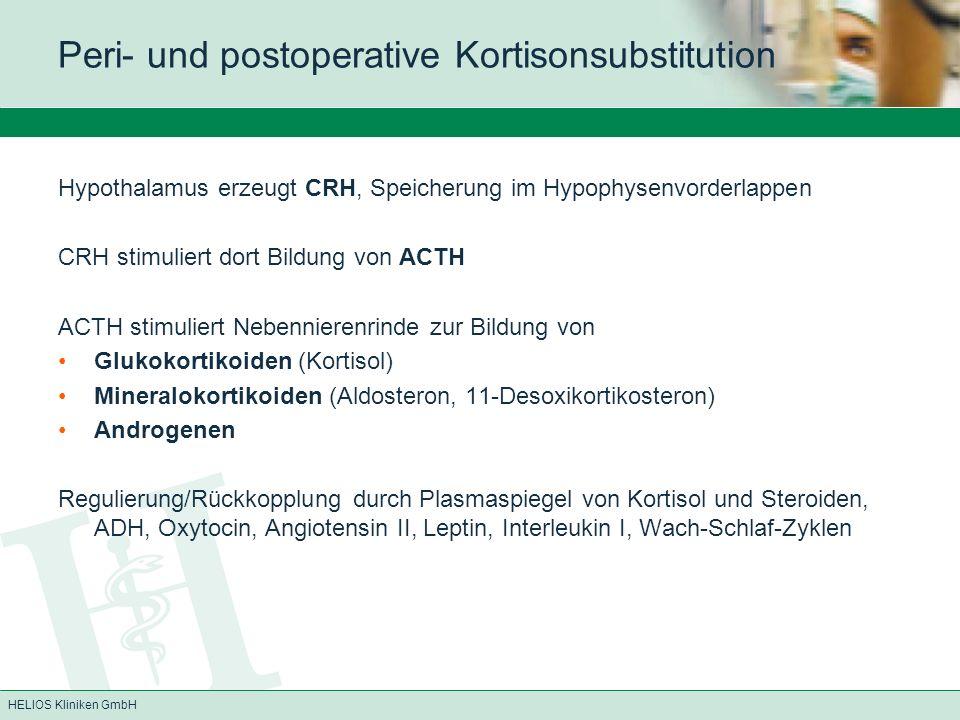 HELIOS Kliniken GmbH Peri- und postoperative Kortisonsubstitution Hypothalamus erzeugt CRH, Speicherung im Hypophysenvorderlappen CRH stimuliert dort