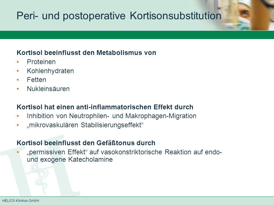 HELIOS Kliniken GmbH Peri- und postoperative Kortisonsubstitution Kortisolsekretion: Minimalspiegel < 140 nmol/l Maximalspiegel bis 520 nmol/l bei Stress Anstieg bis über 2000 nmol/l normale Tagesproduktion 15–30 mg (entspr.