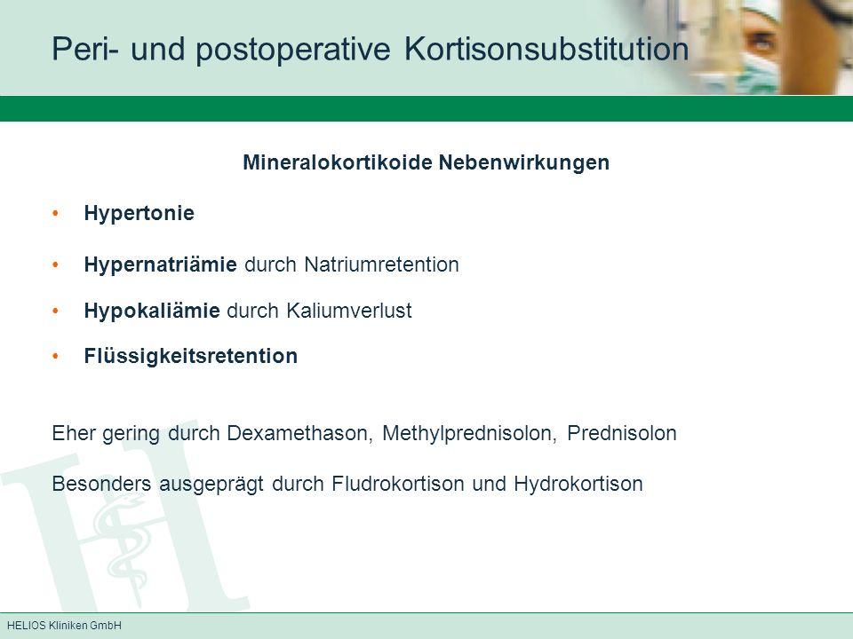 HELIOS Kliniken GmbH NNR-Suppression durch Langzeitbehandlung mit Kortikoiden durch Überdosis oder Langzeitbehandlung zu erwarten bei Einnahme von mehr als 5 mg Prednisolon (oder äquivalent) über mehr als eine Woche Atrophie der Nebennierenrinde dadurch Reduktion der Fähigkeit zur erhöhten Exkretion als Stressreaktion Atrophie reversibel bei Therapieende (latente) Unterfunktion kann über Jahre weiter bestehen Hypophysen-/NNR-Unterfunktion auch bei Zerstörungen der Drüsen durch Blutung oder Infarkt, in Zusammenhang mit Sepsis, HIT, Verbrennungen, Trauma oder großen chirurgischen Eingriffen, post-partum auch Einzeldosen von Etomidat können zur NNR-Insuffizienz führen Peri- und postoperative Kortisonsubstitution