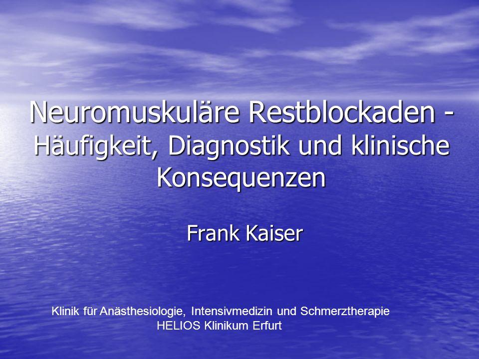 Neuromuskuläre Restblockaden - Häufigkeit, Diagnostik und klinische Konsequenzen Frank Kaiser Klinik für Anästhesiologie, Intensivmedizin und Schmerzt