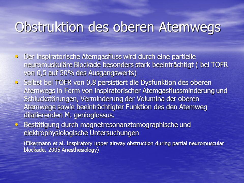 Obstruktion des oberen Atemwegs Der inspiratorische Atemgasfluss wird durch eine partielle neuromuskuläre Blockade besonders stark beeinträchtigt ( be