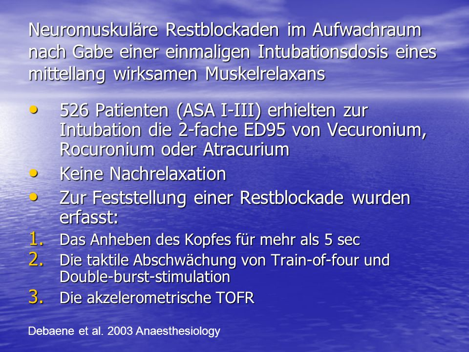 Neuromuskuläre Restblockaden im Aufwachraum nach Gabe einer einmaligen Intubationsdosis eines mittellang wirksamen Muskelrelaxans 526 Patienten (ASA I