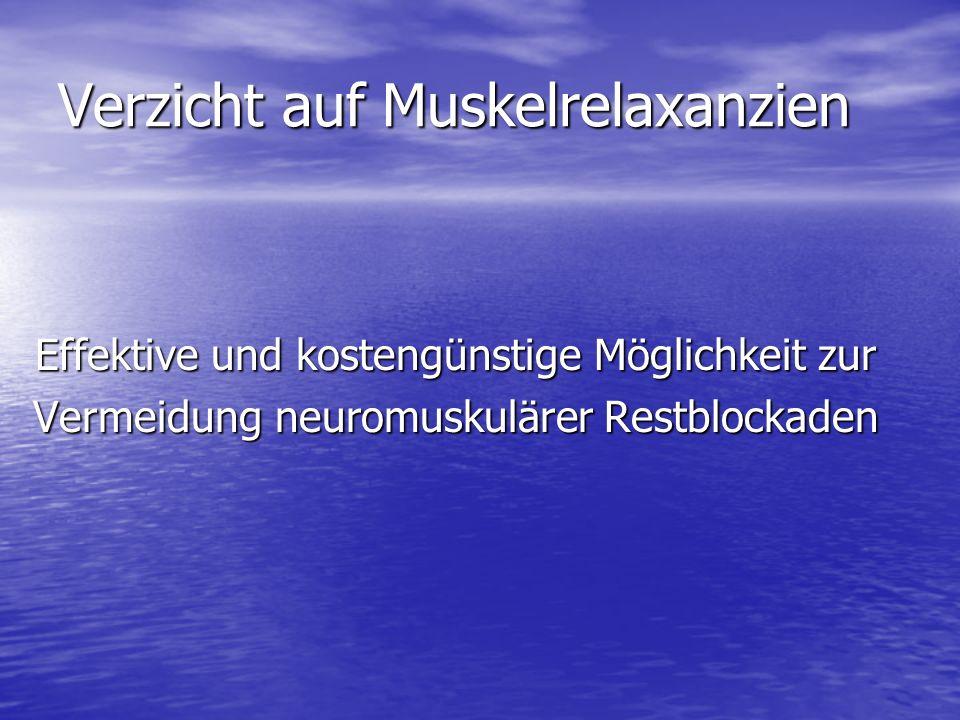 Verzicht auf Muskelrelaxanzien Effektive und kostengünstige Möglichkeit zur Vermeidung neuromuskulärer Restblockaden