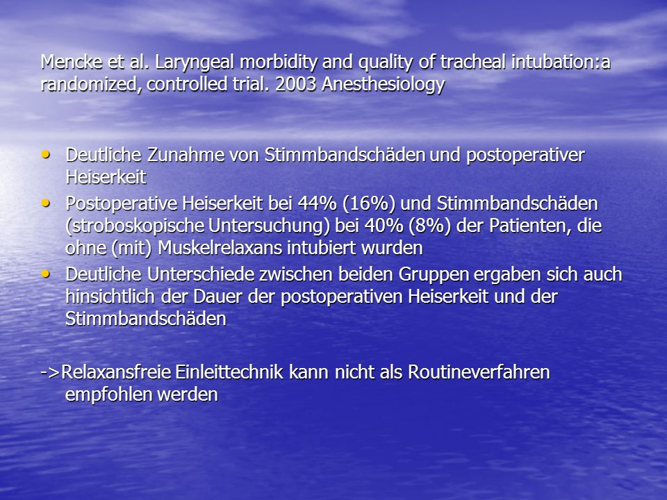 Mencke et al. Laryngeal morbidity and quality of tracheal intubation:a randomized, controlled trial. 2003 Anesthesiology Deutliche Zunahme von Stimmba