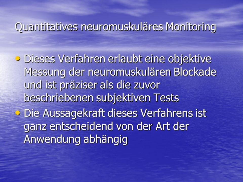 Quantitatives neuromuskuläres Monitoring Dieses Verfahren erlaubt eine objektive Messung der neuromuskulären Blockade und ist präziser als die zuvor b