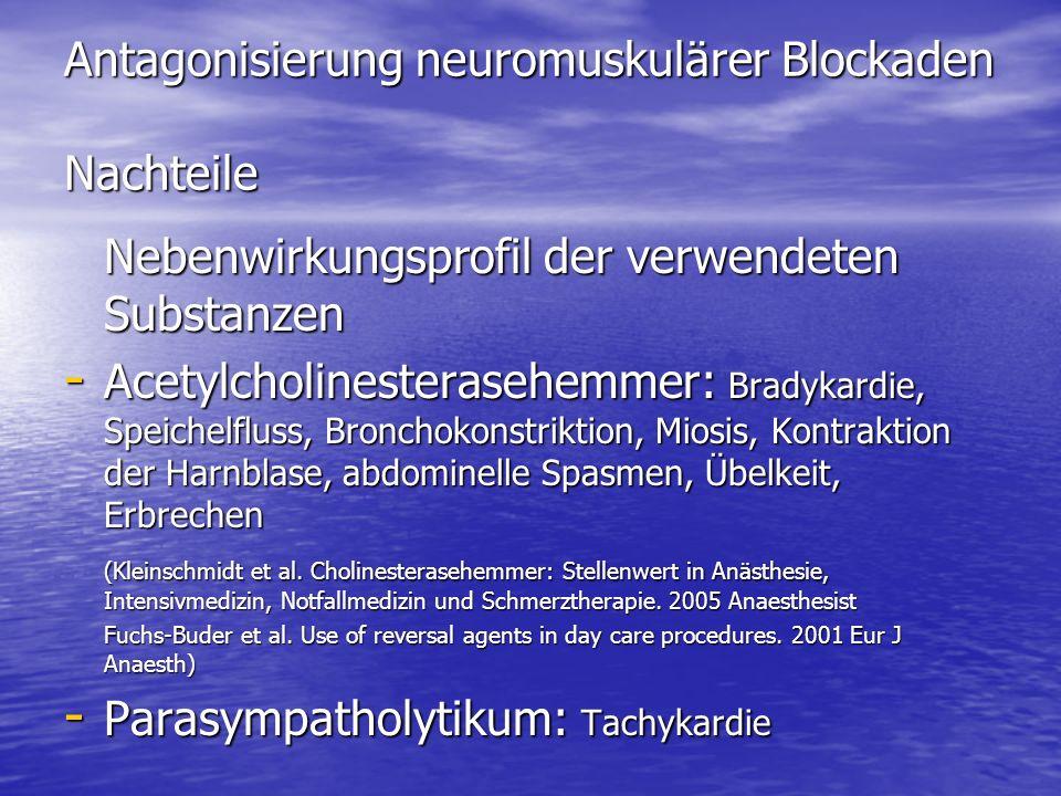 Antagonisierung neuromuskulärer Blockaden Nachteile Nebenwirkungsprofil der verwendeten Substanzen - Acetylcholinesterasehemmer: Bradykardie, Speichel