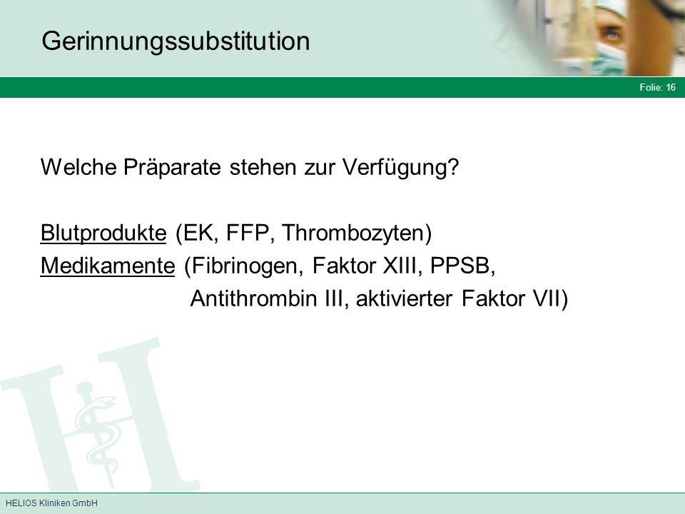 Folie: 16 HELIOS Kliniken GmbH Gerinnungssubstitution Welche Präparate stehen zur Verfügung.