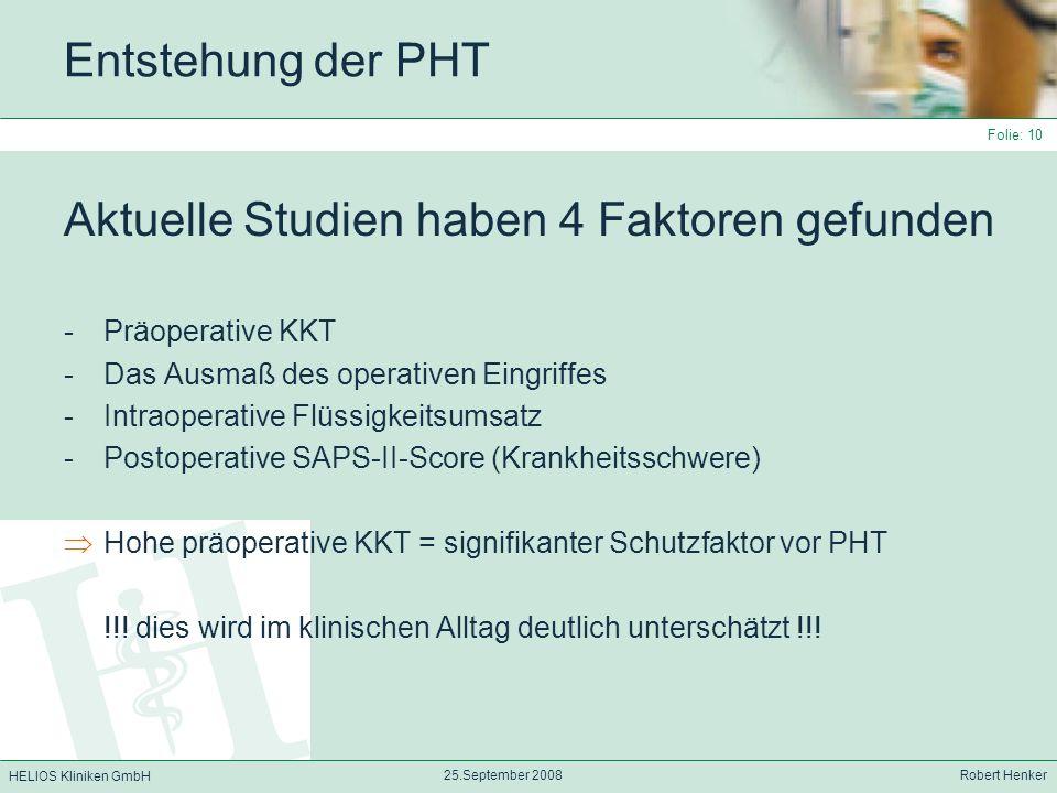 HELIOS Kliniken GmbH 25.September 2008 Robert Henker Folie: 10 Entstehung der PHT Aktuelle Studien haben 4 Faktoren gefunden -Präoperative KKT -Das Au