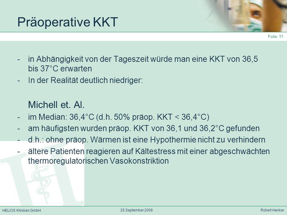 HELIOS Kliniken GmbH 25.September 2008 Robert Henker Folie: 11 Präoperative KKT -in Abhängigkeit von der Tageszeit würde man eine KKT von 36,5 bis 37°