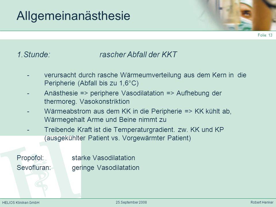 HELIOS Kliniken GmbH 25.September 2008 Robert Henker Folie: 13 Allgemeinanästhesie 1.Stunde: rascher Abfall der KKT - verursacht durch rasche Wärmeumv