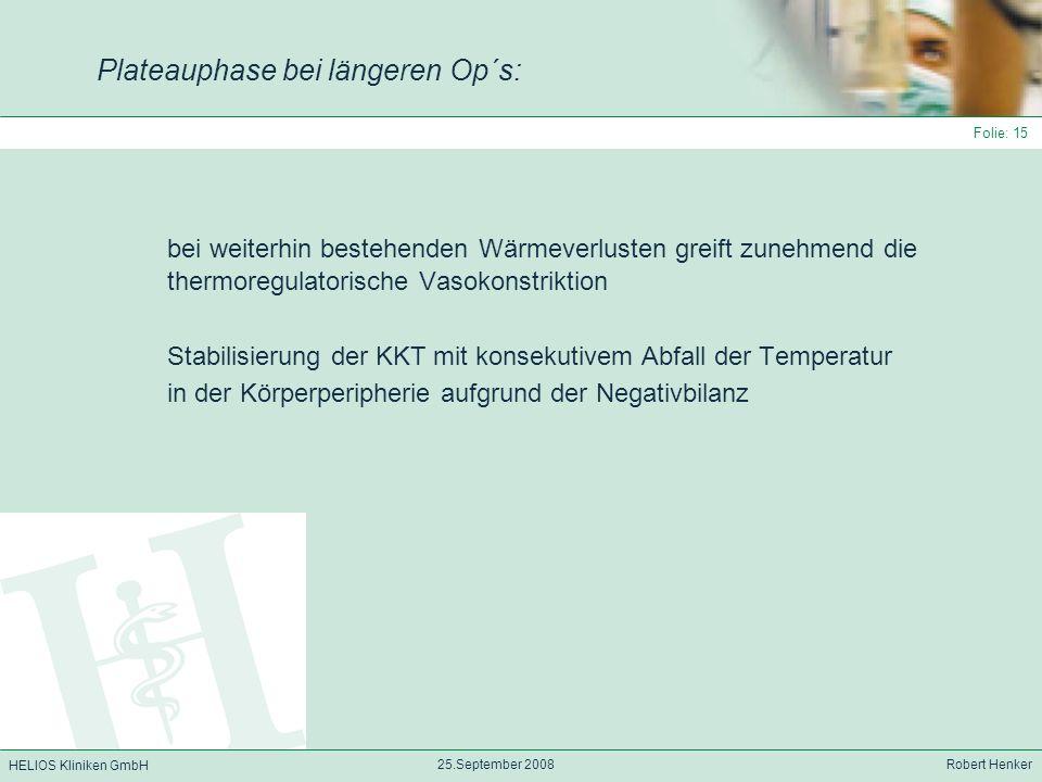 HELIOS Kliniken GmbH 25.September 2008 Robert Henker Folie: 15 bei weiterhin bestehenden Wärmeverlusten greift zunehmend die thermoregulatorische Vaso