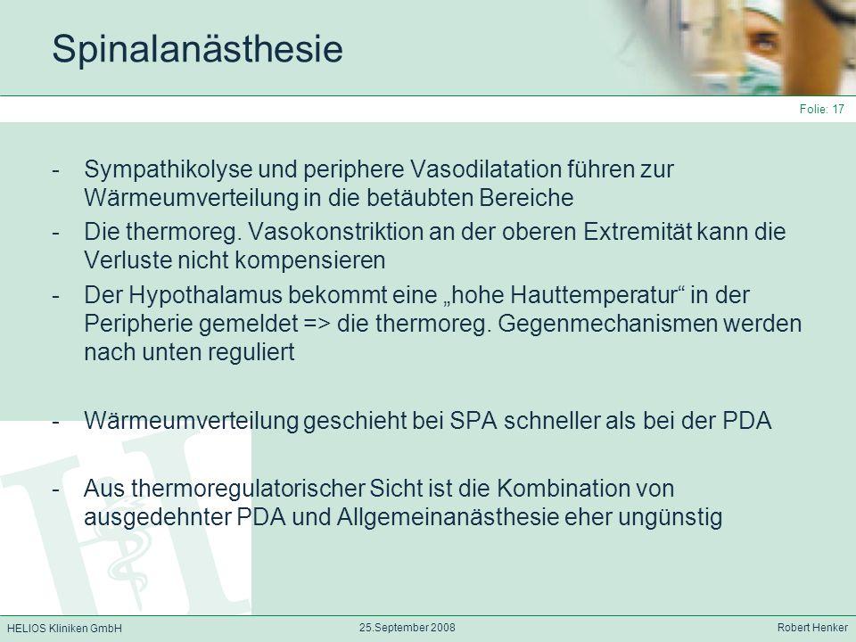 HELIOS Kliniken GmbH 25.September 2008 Robert Henker Folie: 17 Spinalanästhesie -Sympathikolyse und periphere Vasodilatation führen zur Wärmeumverteil