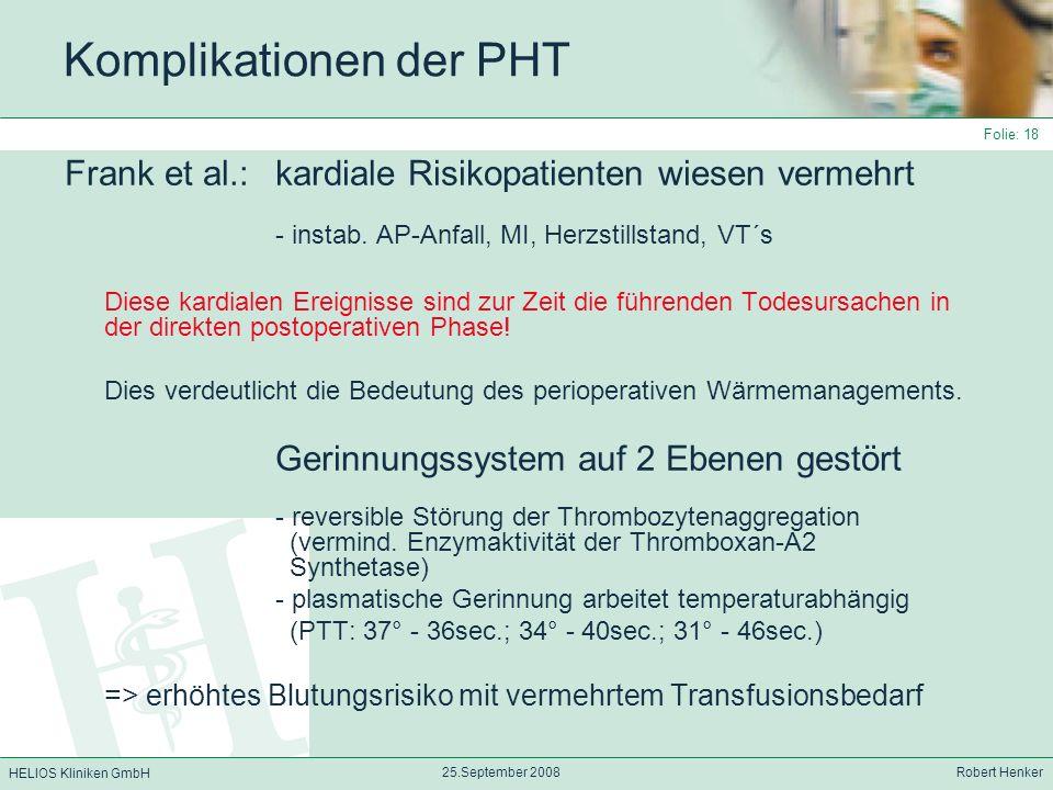 HELIOS Kliniken GmbH 25.September 2008 Robert Henker Folie: 18 Komplikationen der PHT Frank et al.: kardiale Risikopatienten wiesen vermehrt - instab.