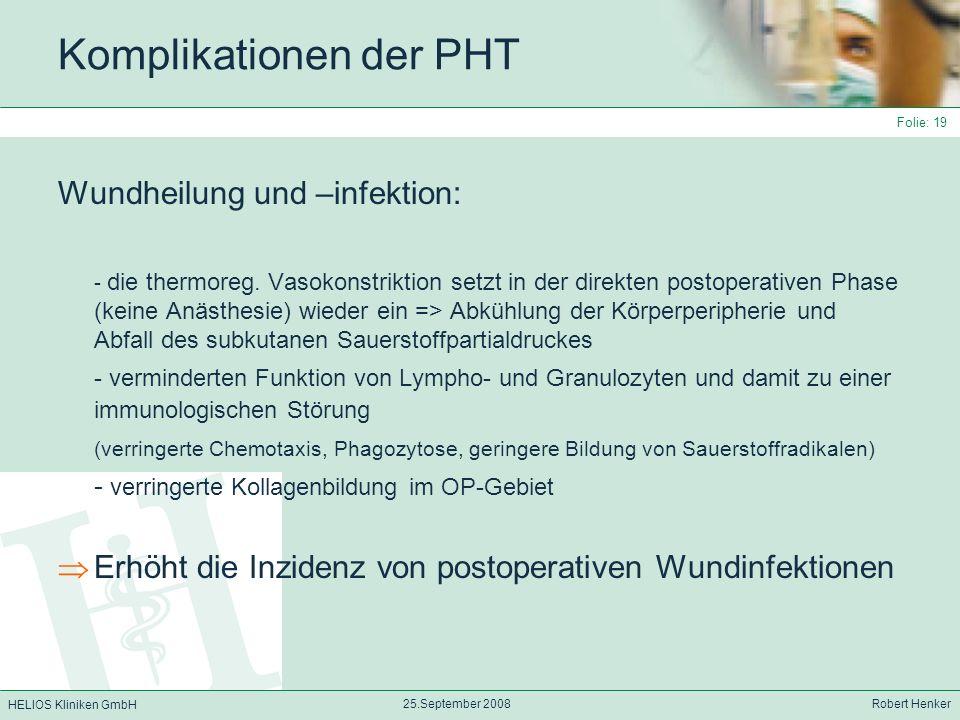 HELIOS Kliniken GmbH 25.September 2008 Robert Henker Folie: 19 Komplikationen der PHT Wundheilung und –infektion: - die thermoreg. Vasokonstriktion se
