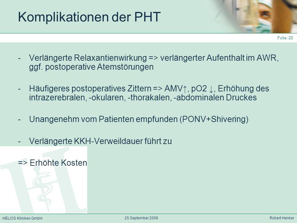 HELIOS Kliniken GmbH 25.September 2008 Robert Henker Folie: 20 Komplikationen der PHT -Verlängerte Relaxantienwirkung => verlängerter Aufenthalt im AW