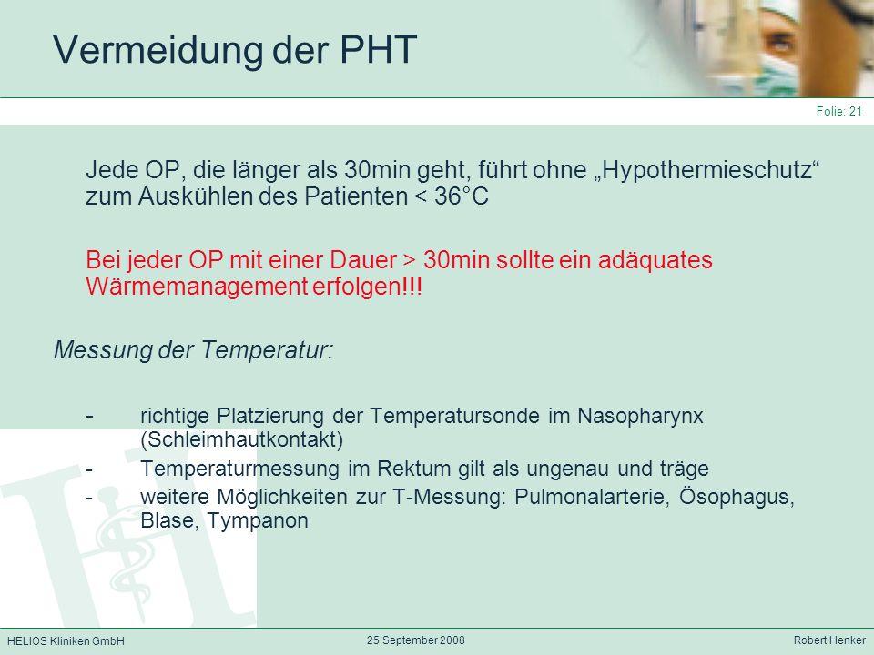 HELIOS Kliniken GmbH 25.September 2008 Robert Henker Folie: 21 Vermeidung der PHT Jede OP, die länger als 30min geht, führt ohne Hypothermieschutz zum
