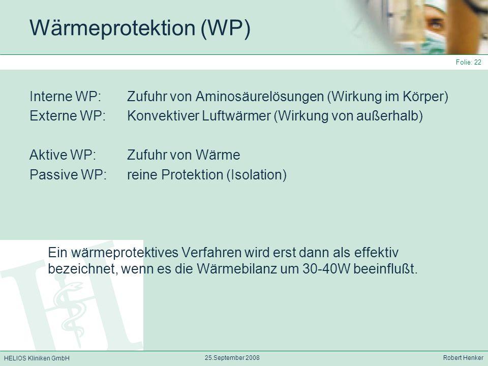 HELIOS Kliniken GmbH 25.September 2008 Robert Henker Folie: 22 Wärmeprotektion (WP) Interne WP: Zufuhr von Aminosäurelösungen (Wirkung im Körper) Exte