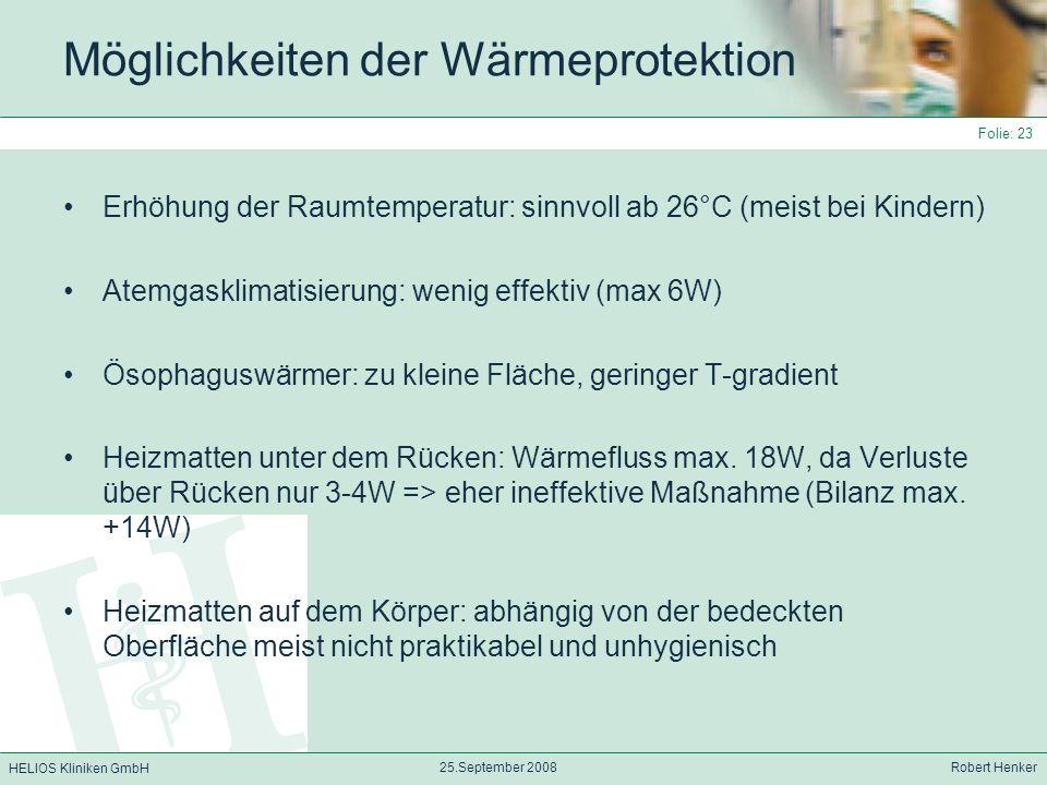 HELIOS Kliniken GmbH 25.September 2008 Robert Henker Folie: 23 Möglichkeiten der Wärmeprotektion Erhöhung der Raumtemperatur: sinnvoll ab 26°C (meist