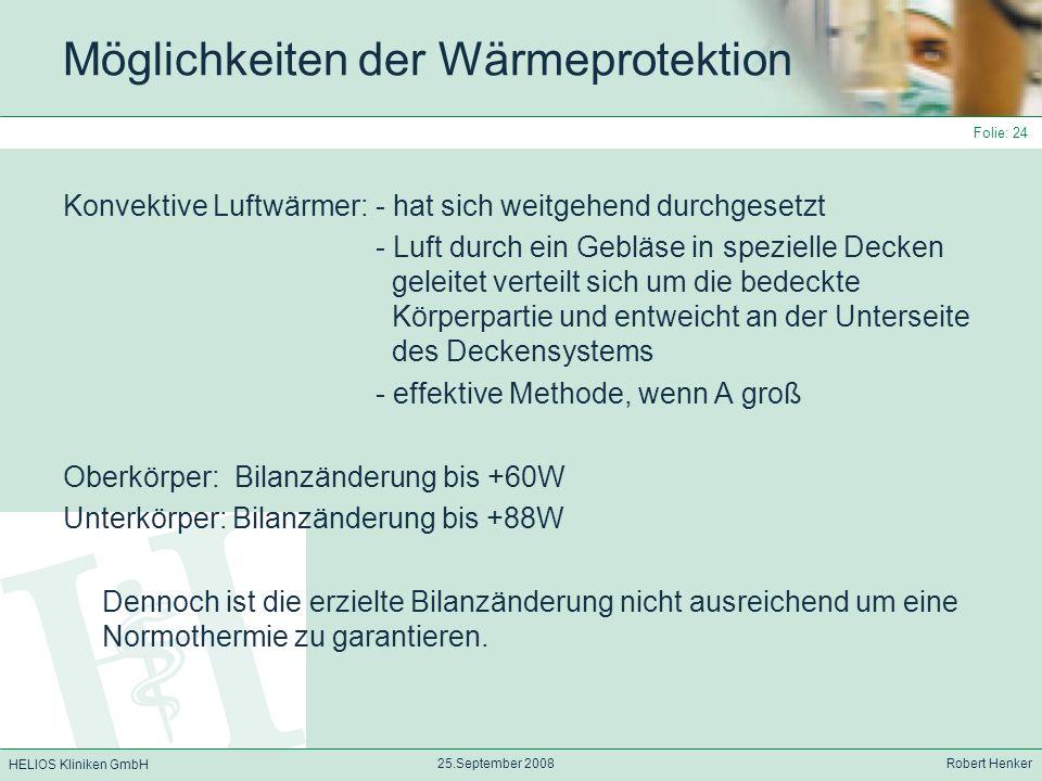 HELIOS Kliniken GmbH 25.September 2008 Robert Henker Folie: 24 Möglichkeiten der Wärmeprotektion Konvektive Luftwärmer:- hat sich weitgehend durchgese