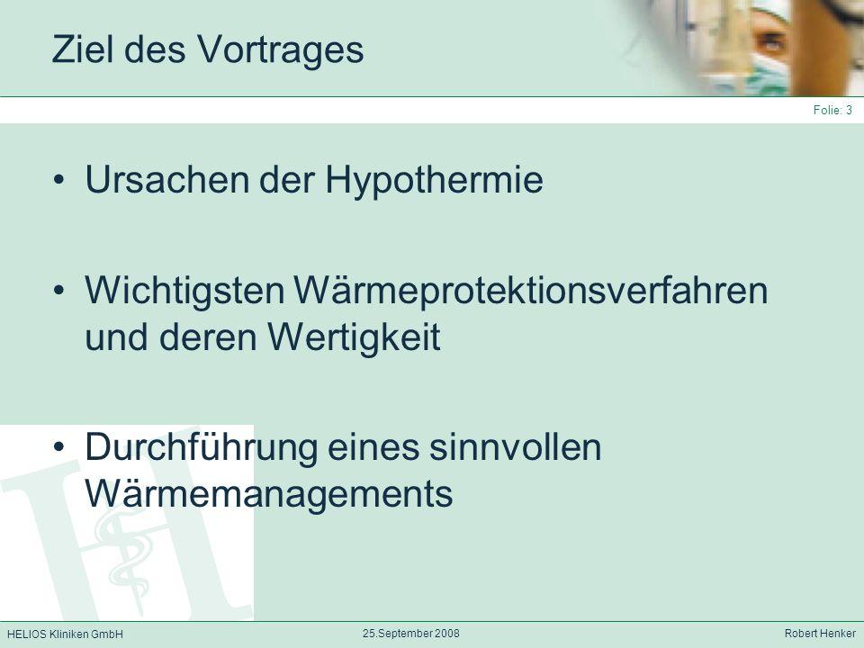 HELIOS Kliniken GmbH 25.September 2008 Robert Henker Folie: 4 Der Mensch ist ein homoiothermes Wesen KKT unabhängig von Umgebung zwischen 36,5 und 37°C Tagesrhythmus: 3:00Uhr nachts niedrigste, früher Nachmittag höchste Temperaturen CAVE: Frauen!!