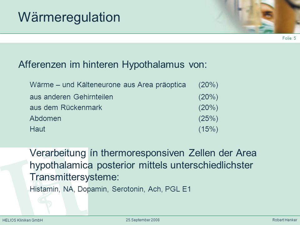 HELIOS Kliniken GmbH 25.September 2008 Robert Henker Folie: 5 Wärmeregulation Afferenzen im hinteren Hypothalamus von: Wärme – und Kälteneurone aus Ar